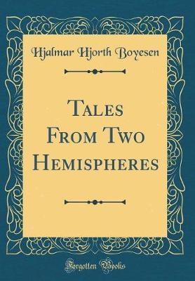 Tales from Two Hemispheres (Classic Reprint) by Hjalmar Hjorth Boyesen