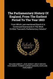 The Parliamentary History of England, from the Earliest Period to the Year 1803 by William Cobbett