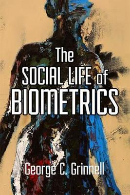 Social Life of Biometrics by George C. Grinnell