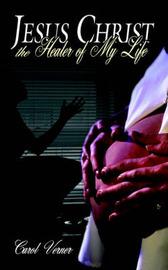 Jesus Christ the Healer of My Life by Carol Verner image