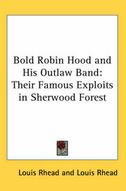 Bold Robin Hood and His Outlaw Band: Their Famous Exploits in Sherwood Forest by Louis Rhead image