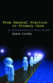 From General Practice to Primary Care by Steve Iliffe image
