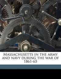 Massachusetts in the Army and Navy During the War of 1861-65 Volume 1 by Thomas Wentworth Higginson