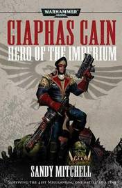 Ciaphas Cain: Hero of the Imperium by Sandy Mitchell