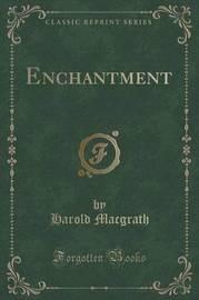 Enchantment (Classic Reprint) by Harold Macgrath