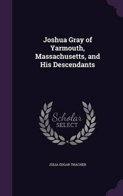Joshua Gray of Yarmouth, Massachusetts, and His Descendants by Julia Edgar Thacher image