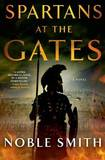 Spartans at the Gates: A Novel by Noble Smith