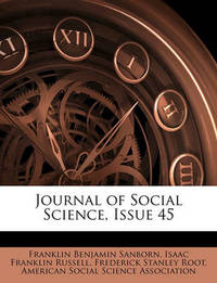 Journal of Social Science, Issue 45 by Franklin Benjamin Sanborn