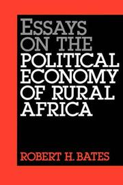 Essays on the Political Economy of Rural Africa by Robert H. Bates