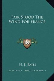 Fair Stood the Wind for France by H.E. Bates