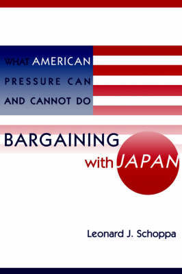 Bargaining with Japan by Leonard James Schoppa