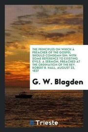 The Principles on Which a Preacher of the Gospel Should Condemn Sin by G W Blagden