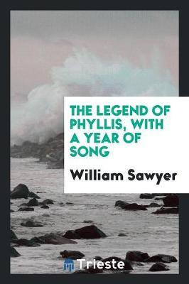 The Legend of Phyllis, with a Year of Song by William Sawyer image