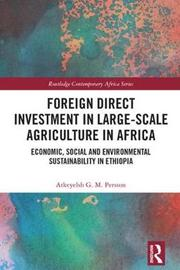 Foreign Direct Investment in Large-Scale Agriculture in Africa by Atkeyelsh G. M. Persson