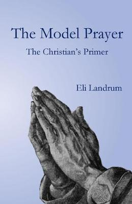The Model Prayer by Eli Landrum
