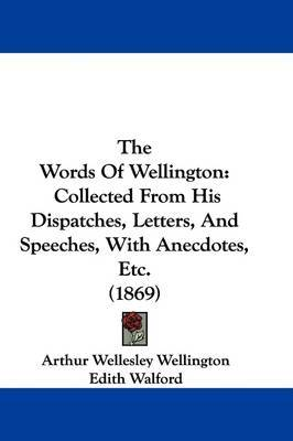 The Words Of Wellington: Collected From His Dispatches, Letters, And Speeches, With Anecdotes, Etc. (1869) by Arthur Wellesley Wellington image
