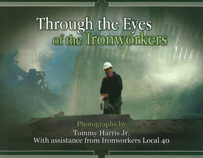 Through the Eyes of the Ironworkers by Tommy Harris, Jr. image