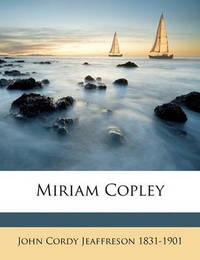 Miriam Copley Volume 2 by John Cordy Jeaffreson