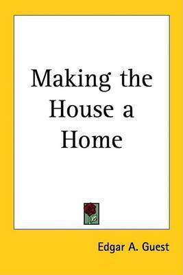 Making the House a Home by Edgar A Guest