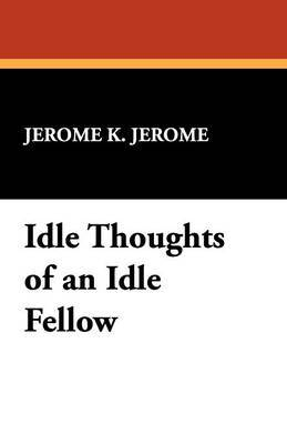 Idle Thoughts of an Idle Fellow by Jerome Klapka Jerome image