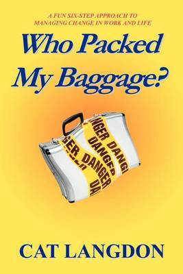 Who Packed My Baggage?: A Fun Six-Step Approach to Managing Change in Work and Life by Cat Langdon image