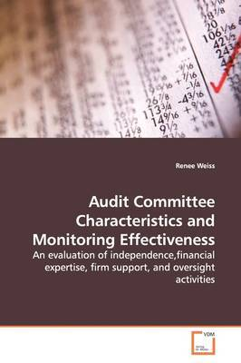 Audit Committee Characteristics and Monitoring Effectiveness by Renee Weiss