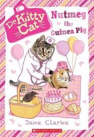 Nutmeg the Guinea Pig (Dr. Kittycat #5) by Jane Clarke