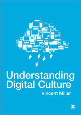 Understanding Digital Culture by Vincent Miller