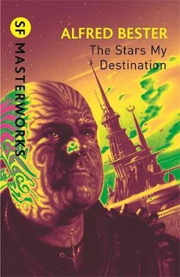 The Stars My Destination (S.F. Masterworks) by Alfred Bester