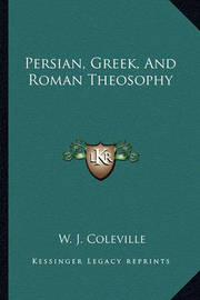Persian, Greek, and Roman Theosophy by W. J. Coleville image