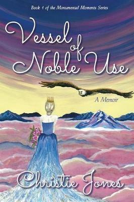 Vessel of Noble Use by Christie Jones