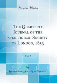 The Quarterly Journal of the Geological Society of London, 1853, Vol. 9 (Classic Reprint) by Geological Society of London image