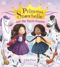 Princess Snowbelle and the Snow Games by Libby Frost