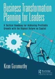 Business Transformation Planning for Leaders by Kiran Gurumurthy