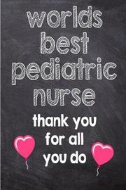 Worlds Best Pediatric Nurse Thank You for All You Do by Faerie Tree Notebooks