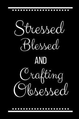 Stressed Blessed Crafting Obsessed by Cool Journals Press