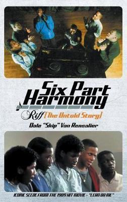 "Six Part Harmony - Riff (The Untold Story) by Dale ""skip"" Van Rensalier"