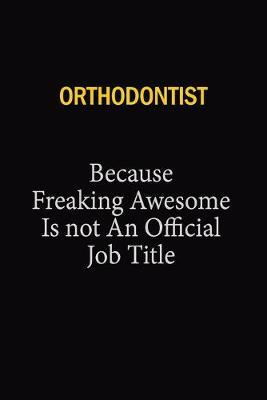 Orthodontist Because Freaking Awesome Is Not An Official Job Title by Blue Stone Publishers