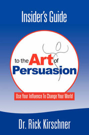Insider's Guide To The Art Of Persuasion by Rick Kirschner image
