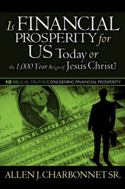 Is Financial Prosperity for Us Today or the 1,000 Year Reign of Jesus Christ? by Allen, J Charbonnet Sr. image