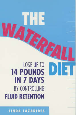 The Waterfall Diet: Lose Up to 14 Pounds in Seven Days by Controlling Fluid Retention by Linda Lazarides image