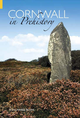 Cornwall in Prehistory by Toni-Maree Rowe image