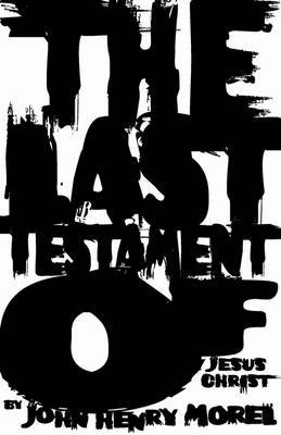 The Last Testament of Jesus Christ by John Henry Morel image