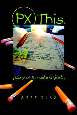 Px This.: (Diary of the Potted Plant) by abbe diaz