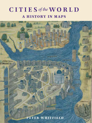 Cities of the World: A History in Maps by Peter Whitfield
