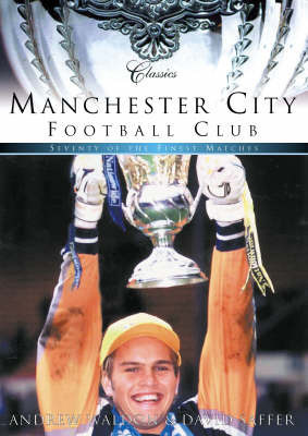 Manchester City Classic Matches by David Saffer