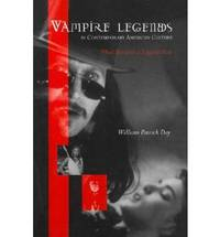 Vampire Legends in Contemporary American Culture by William Patrick Day