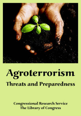 Agroterrorism: Threats and Preparedness by Research Service Congressional Research Service