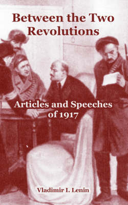 Between the Two Revolutions: Articles and Speeches of 1917 by Vladimir Il?ich Lenin