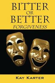 Bitter or Better: Forgiveness by Kay Karter